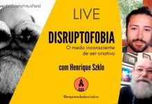 Photo of Disruptofobia, o medo inconsciente de ser criativo (live)